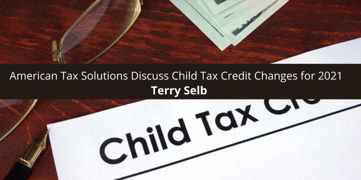 Terry Selb and American Tax Solutions Discuss Child Changes for 2021